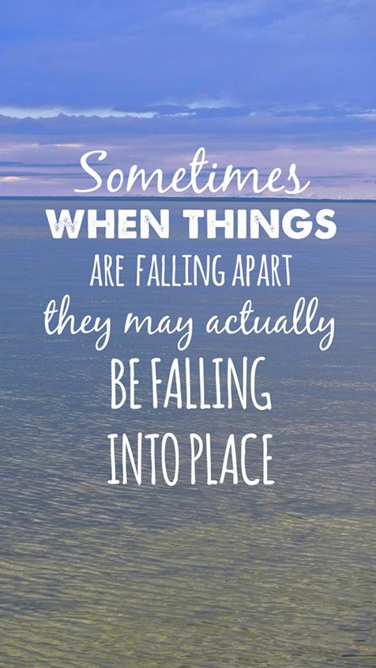 Falling Apart Into Place Quote